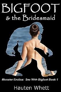 Bigfoot and the Bridesmaid: Sex With Bigfoot, Book 1 (Monster Erotica:  Sex With Bigfoot)