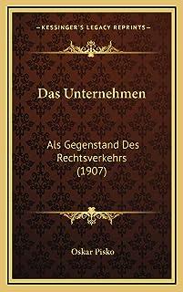 Das Unternehmen: Als Gegenstand Des Rechtsverkehrs (1907)