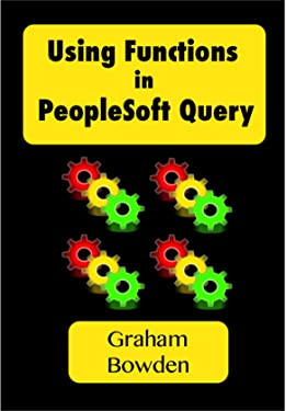 Using Functions in PeopleSoft Query: Utilise the Strength of your Database