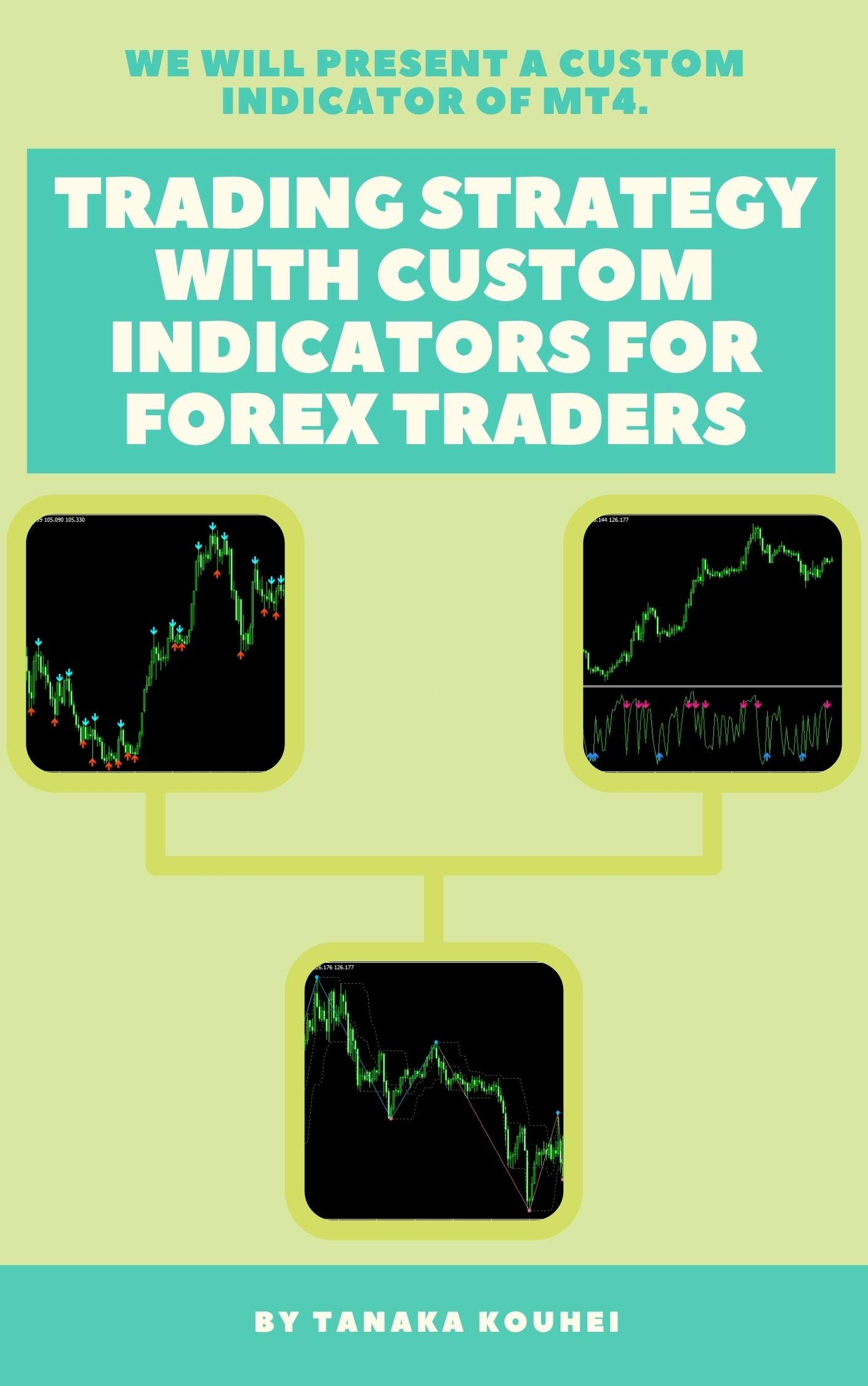 Trading Strategy with Custom Indicators for Forex Traders: Get a custom indicator for MT4.