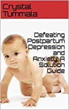 Defeating Postpartum Depression and Anxiety: A Solution Guide