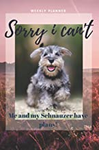 Sorry I Can't - Me and My Schnauzer Have Plans! - 2020 Weekly Planner: Cute Calendar for Schnauzer Lovers