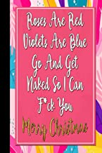 Roses Are Red Violets Are Blue: Rude Naughty Valentine's Day/Christmas Notebook For Her - Funny Blank Book for Girlfriend,...
