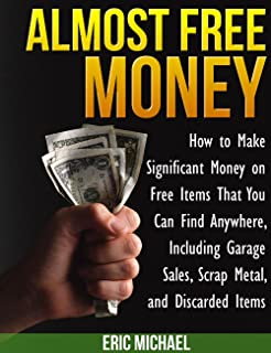 Almost Free Money: How to Make Extra Money on Free Items Tha