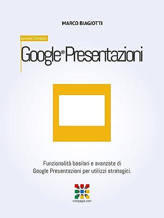 Google Presentazioni - Manuale Completo: Funzionalità basilari e avanzate di Google Presentazioni (Google Slides) per utilizzi strategici. (Google Apps, Manuali Completi Vol. 8)