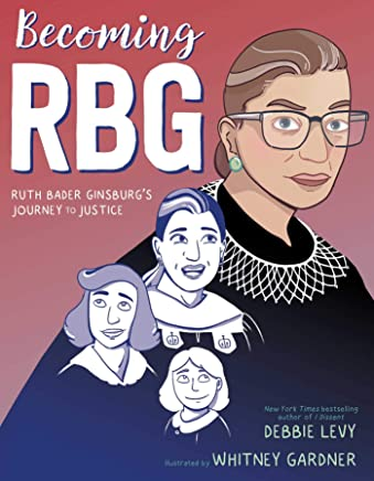Becoming RBG: Ruth Bader Ginsburgs Journey to Justice (English Edition)