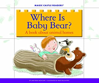 Where Is Baby Bear?: A Book about Animal Homes (Magic Castle Readers)
