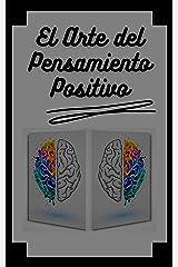 EL ARTE DEL PENSAMIENTO POSITIVO: Modifica tu vida,cumple tus metas y objetivos! (INTRODUCCIÓN AL PENSAMIENTO POSITIVO nº 4) (Spanish Edition) Kindle Edition