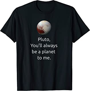 Pluto You'll Always be A Planet To Me beautiful design T-Shirt