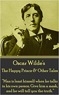 """Oscar Wilde - The Happy Prince & Other Tales: """"man Is Least Himself When He Talks in His Own Person. Give Him a Mask, and ..."""
