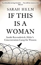 If This Is A Woman: Inside Ravensbruck: Hitler s Concentration Camp for Women