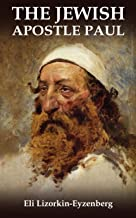 The Jewish Apostle Paul: Rethinking One of the Greatest Jews that Ever Lived. (Jewish Studies for Christians by Dr. Eli Li...
