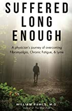 Suffered Long Enough: A Physician's Journey of Overcoming Fibromyalgia, Chronic Fatigue, & Lyme