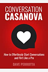 Conversation Casanova: How to Effortlessly Start Conversations and Flirt Like a Pro (The Dating & Lifestyle Success Series Book 2) Kindle Edition