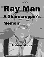 Ray Man, A Sharecropper's Memoir