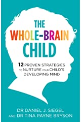 The Whole-Brain Child: 12 Proven Strategies to Nurture Your Child's Developing Mind (English Edition) Formato Kindle