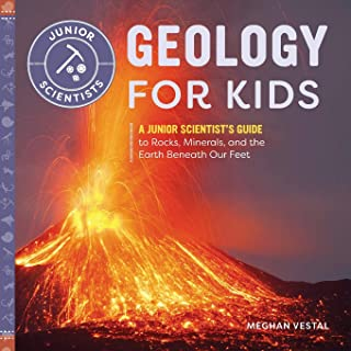 Geology for Kids: A Junior Scientist's Guide to Rocks, Minerals, and the Earth Beneath Our Feet