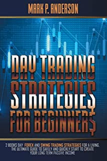 Day Trading Strategies for Beginners: 2 Books Day Forex and Swing Trading Strategies for a Living. The Ultimate Guide to S...