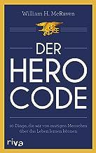 Der Hero Code: 10 Dinge, die wir von mutigen Menschen über das Leben lernen können (German Edition)
