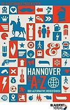 Hannover von A bis Z: Der alternative Reiseführer