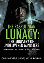 THE RASPUTINIAN LUNACY: THE MINISTRY OF UNDELIVERED MINISTERS: OVERCOMING THE QUEEN OF THE COAST SERIES