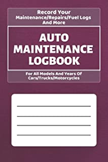 Auto Maintenance Log Book: Vehicles Service - Repairs Maintenance & Checklist Mileage Fuel Record Book For Cars, Trucks, Motorcycles (6 x 9 in) Gift for Men, Father, Mechanics, Drivers