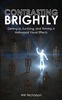 Contrasting Brightly: Getting In, Surviving, and Thriving in Hollywood Visual Effects