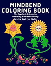 Mindbend coloring book: Psychedelic Amoeba Flowering Plant for Self-Help Coloring Book for Adults of All Ages| Adult Color...