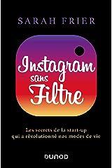 Instagram sans filtre: Les secrets de la start-up qui a révolutionné nos modes de vie (Hors Collection) (French Edition) Kindle Edition