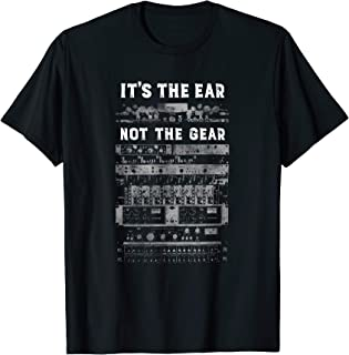 It's The Ear, Not the Gear -Audio Recording Engineer T-Shirt