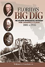 Florida's Big Dig: The Atlantic Intracoastal Waterway from Jacksonville to Miami 1881 to 1935