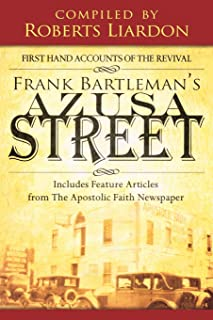 Frank Bartleman's Azusa Street: First Hand Accounts of the Revival includes Feature Articles from the Apostolic Faith Newspaper