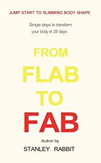 From Flab to Fab: Simple Step to Transform Your Body in 28 Days