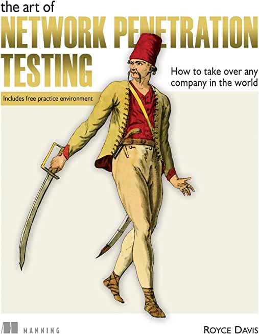The Art of Network Penetration Testing: Taking over any company in the world