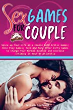 sex games for couple: Spice up Your Life as a Couple With Erotic Games; Role Play Games; Toys and Many Other Dirty Games t...