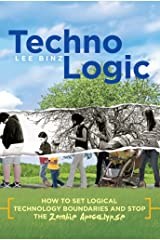 TechnoLogic: How to Set Logical Technology Boundaries and Stop the Zombie Apocalypse Kindle Edition