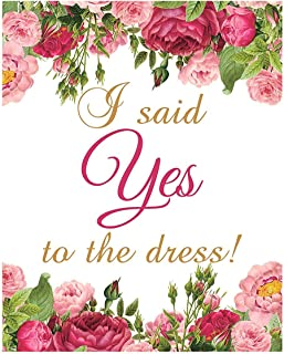 I Said Yes To The Dress, Wedding Dress Shopping Sign, Floral Wedding, Say Yes To The Dress, 8x10 Glossy Sign