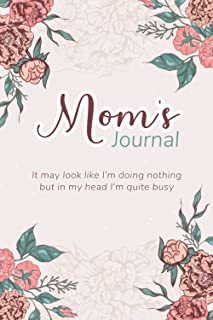 """Mom's Journal It may look like I'm doing nothing but in my head I'm quite busy: Mother's Day Notebook Gift, 100 pages, 6""""x..."""