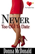 Never Too Old To Date (The Perfect Date Book 9)