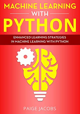 Machine Learning with Python: Enhanced Learning Strategies in Machine Learning with Python