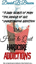 How to quit Hardcore Addictions : 11 dark secrets of porn, how to stop drinking easily and safely, easy and proven ways to...