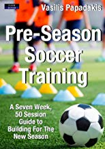 Pre-Season Soccer Training: A Seven Week, 50 Session Guide to Building For The New Season
