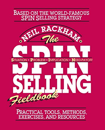 The S.P.I.N. Selling Fieldbook: Practical Tools, Methods, Exercises and Resources