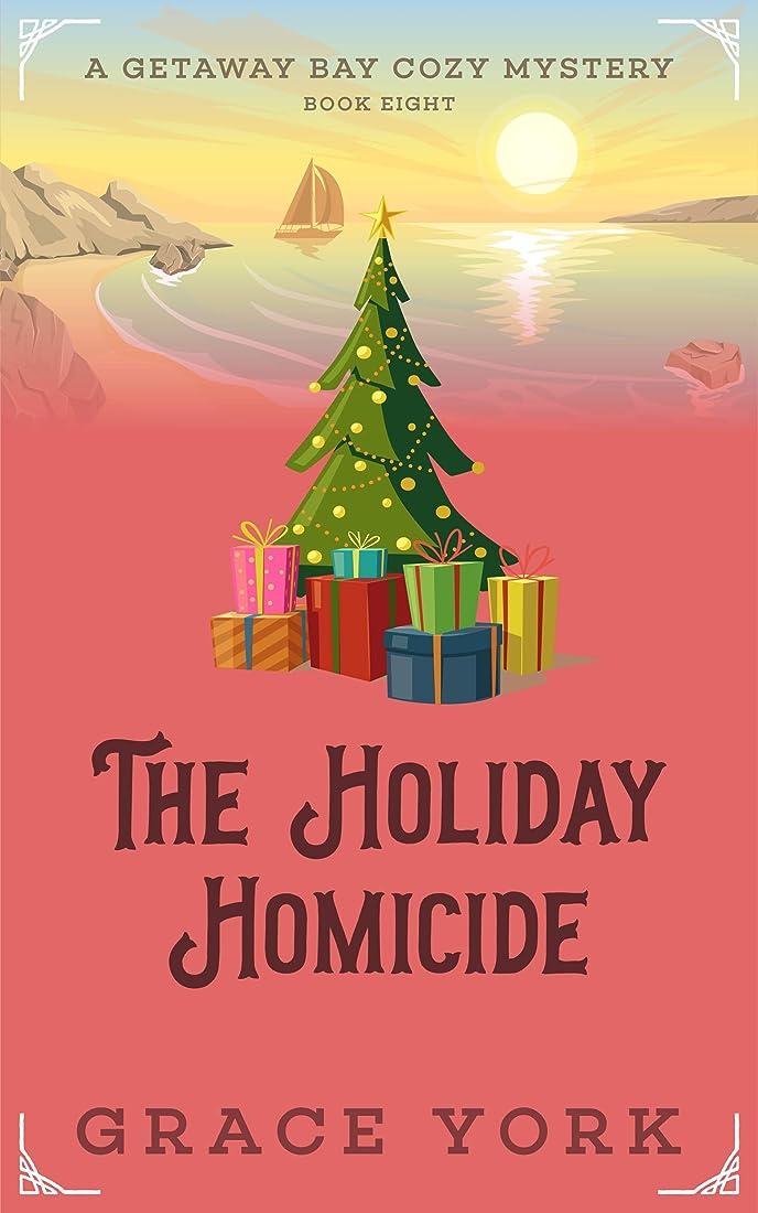 累積書き込み電話をかけるThe Holiday Homicide (Getaway Bay Cozy Mystery Series Book 8) (English Edition)