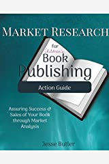 Market Research for Children's Book Publishing Action Guide: Assuring Success and Sales of Your Book through Market Analysis Paperback
