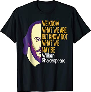 Shakespeare What We Are Inspirational Quote T-Shirt