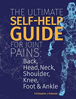 The Ultimate Self-Help Guide For Joint Pains: Back, Head, Neck, Shoulder, Knee, Foot & Ankle.