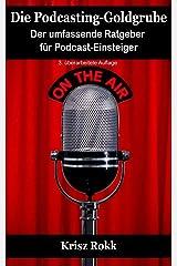 Die Podcasting-Goldgrube: Der umfassende Ratgeber für Podcast-Einsteiger (3. überarbeitete Auflage) Taschenbuch