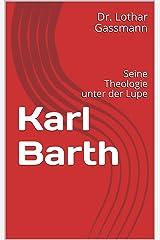 Karl Barth: Seine Theologie unter der Lupe (Berühmte Theologen unter der Lupe 1) Kindle Ausgabe