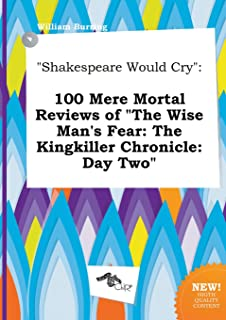 Shakespeare Would Cry: 100 Mere Mortal Reviews of the Wise Man's Fear: The Kingkiller Chronicle: Day Two
